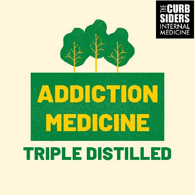 #259 Addiction Medicine Triple Distilled