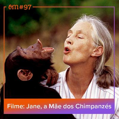 #97 - Filme: Jane, a Mãe dos Chimpanzés