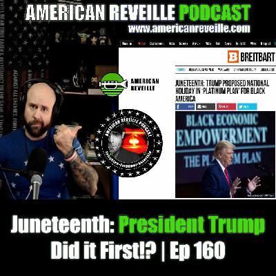 Juneteenth: President Trump Did it First!? | Ep 160