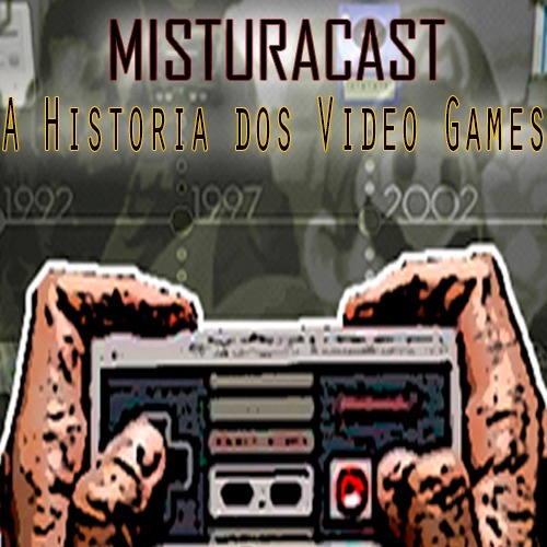 MisturaCast - A Historia dos Games