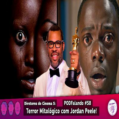 PODFalando #58 - Diretores do Cinema 5: Terror Mitológico com Jordan Peele!