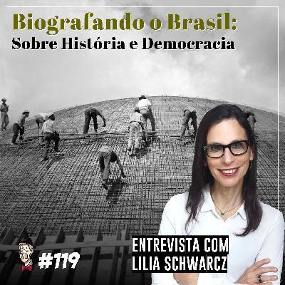 Biografando o Brasil, com Lilia Schwarcz - Programa n.119