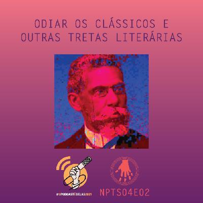 NPT S04E02: Odiar os clássicos e outras tretas literárias #OPodcastÉDelas2021