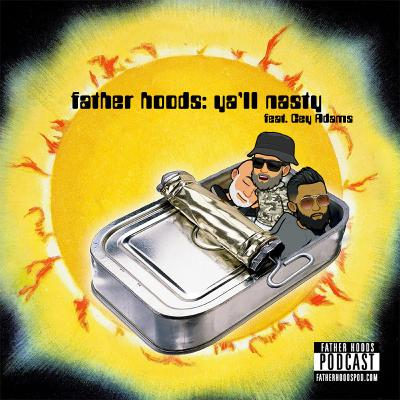 #88: Father Hoods: Ya'll Nasty feat. Cey Adams