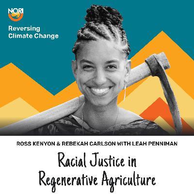 S2E57: Farming While Black: race and regenerative agriculture—w/ Leah Penniman of Soul Fire Farms