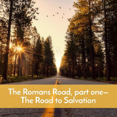 #57 The Romans Road, part one—The Road to Salvation