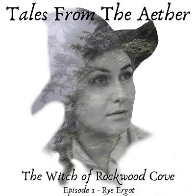 The Witch of Rockwood Cove - Episode 1 - Rye Ergot