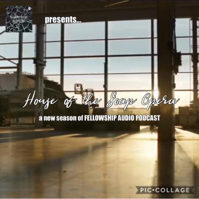 PREVIEW: House of the Soap Opera | Fellowship Audio Podcast