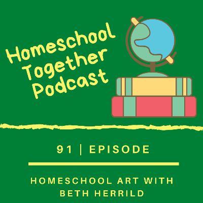 Episode 91: Homeschool Art with Beth Herrild