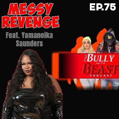 """Ep.75 """"Messy Revenge"""" Feat Yamaneika Saunders"""
