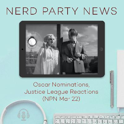 Oscar Nominations, Justice League Reactions (NPN Mar 22)