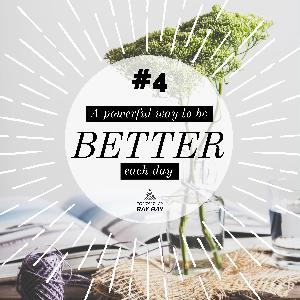 #4 - A powerful way to be better each day