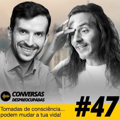 #47 – Tomadas de consciência... podem mudar a tua vida!