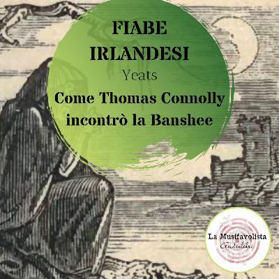♜ COME THOMAS CONNOLLY INCONTRO' LA BANSHEE ♜Fiabe Irlandesi - Yeats ★Audiolettura ★