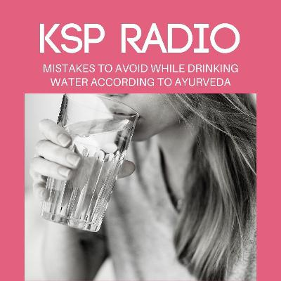 Episode 372: Mistakes To Avoid While Drinking Water According To Ayurveda