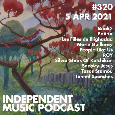 #320 - Beak>, Les Filles de Illighadad, Tasos Stamou, Silver Stairs Of Ketchikan, Sneaky Jesus, People Like Us - 5 April 2021