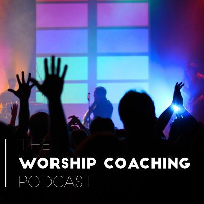 """The Worship Coaching Podcast: Ep 4 - 1/15/20 - """"Getting Organized"""""""