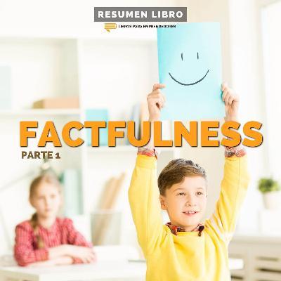 Factfulness, Parte 1 - Un Resumen de Libros para Emprendedores
