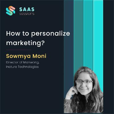 How to personalize marketing? ft. Sowmya Moni, Director of Marketing at Incture
