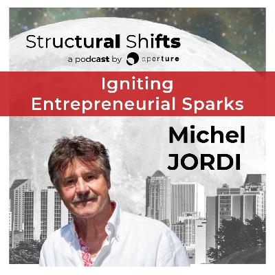 Igniting Entrepreneurial Sparks, w/ Michel JORDI