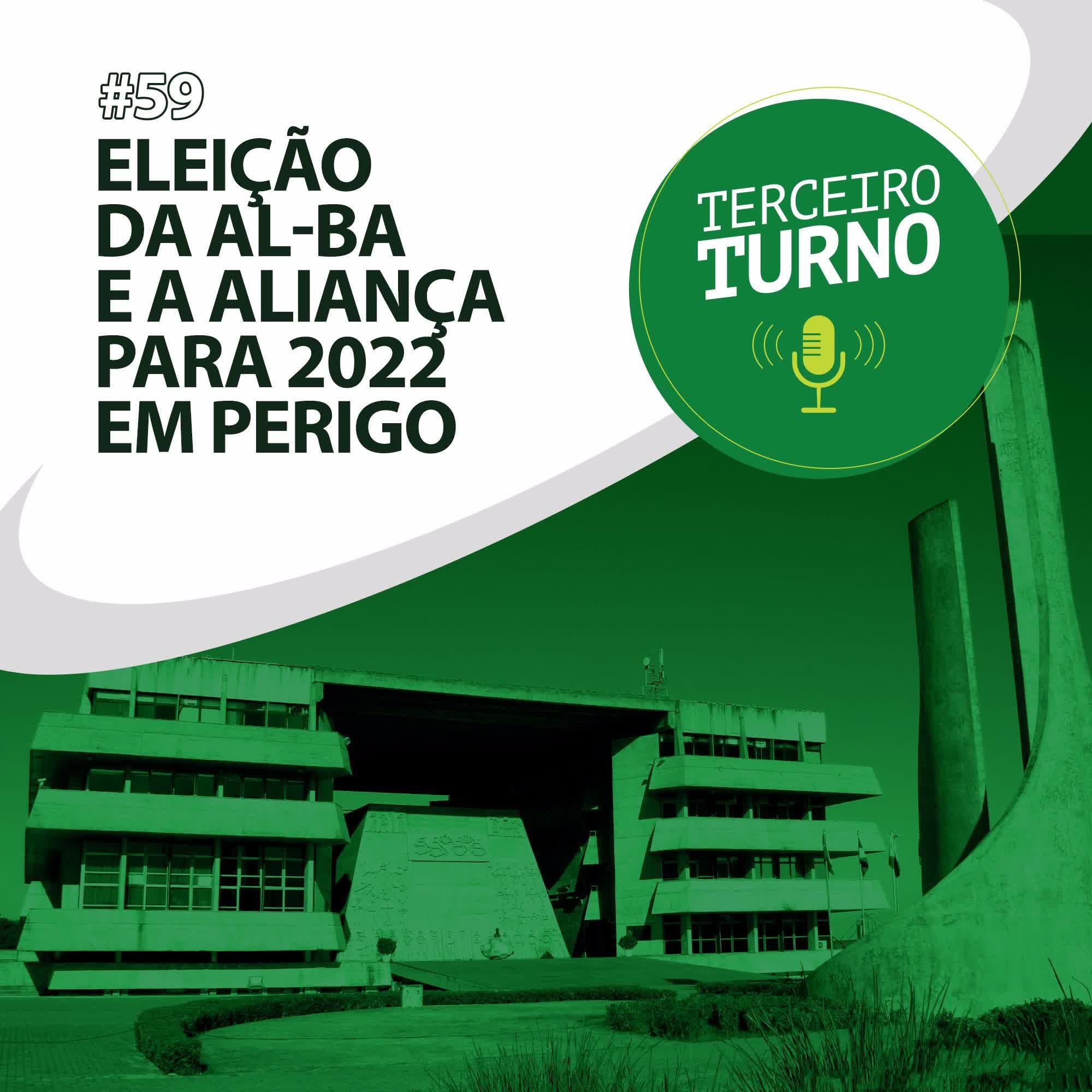 Terceiro Turno #59: Eleição da AL-BA e a aliança para 2022 em perigo
