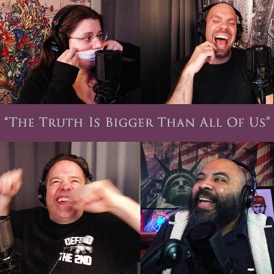 Episode 125: The Truth Is Bigger Than All Of Us
