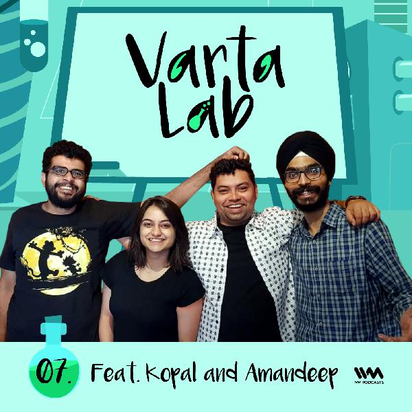 Ep. 07: Kopal and Amandeep