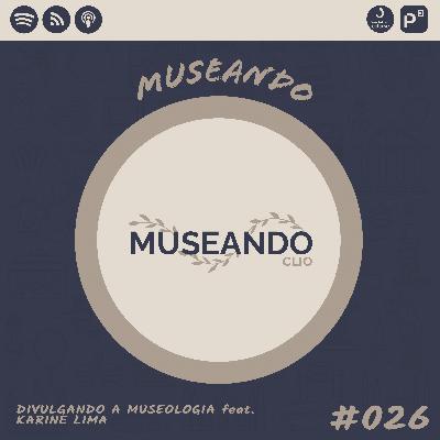 Museando #026: Divulgando a Museologia feat. Karine Lima