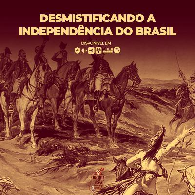 65 # História No Cast - Desmitificando a Independência do Brasil