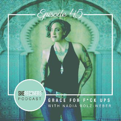 Episode 45: Grace for F*ck Ups with Nadia Bolz-Weber