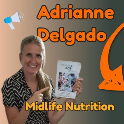 Episode 3 - Adrianne Delgado talks about Midlife Nutrition and Our Relationship with Food