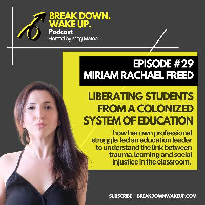 029 - Liberating students from a colonized system of education with Miriam Freed