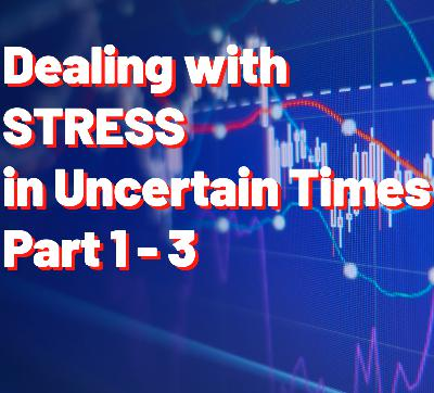 Dealing with Stress in Uncertain Times