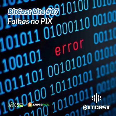 Bitcast Lite 007 - Falhas no PIX