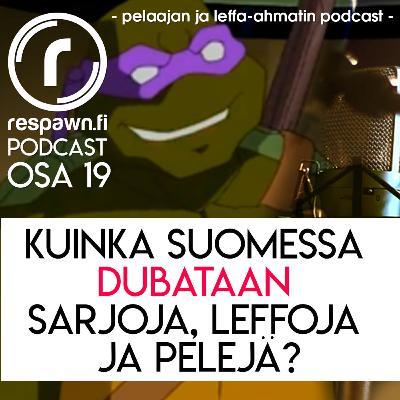 Respawn.fi Podcast, osa 19 – Kuinka Suomessa dubataan sarjoja, leffoja ja pelejä?