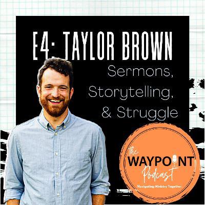 E4: Taylor Brown | Sermons, Storytelling, & Struggle