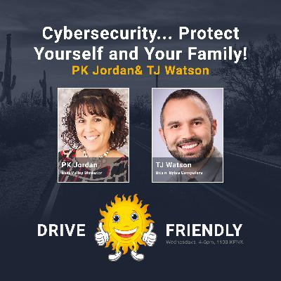 Cybersecurity. Protect Yourself and Your Family with guests PK Jordan and TJ Watson