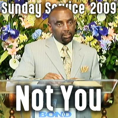 The 'You' and the 'Not You' (Sunday Service 8/30/09)