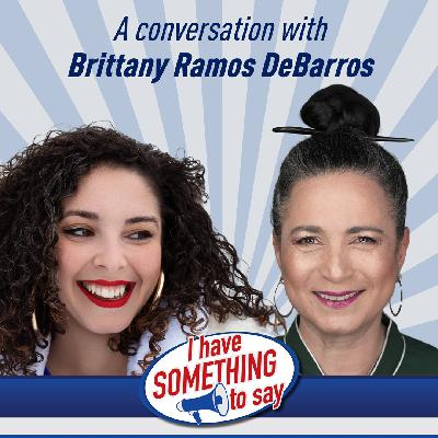 """Episode #96: """"I Have SOMETHING To Say"""" with special guest, Brittany Ramos DeBarros"""