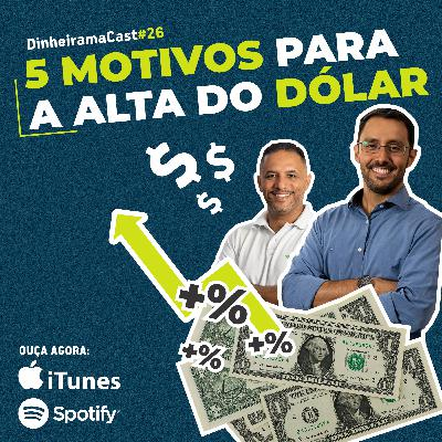 5 MOTIVOS para a ALTA do DÓLAR | DinheiramaCast#E26S03