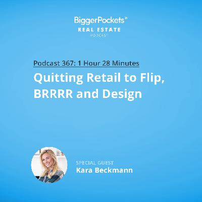 367: Quitting Retail to Flip, BRRRR, and Design with Kara Beckmann