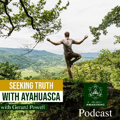 EA Ep.47 - Seeking truth in business & in life with Ayahuasca at Rythmia with founder Gerard Powell