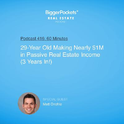 416: 29-Year Old Making Nearly $1M in Passive Real Estate Income (3 Years In!) with Matt Onofrio