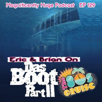 Episode 129 - Das Boot, Pt. 2: The 80s Cruise