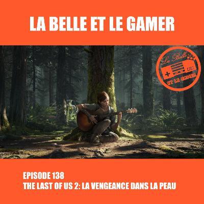 Episode 138: The Last of Us 2: La vengeance dans la peau