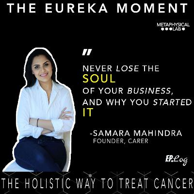 Ep.11 The Holistic Way To Treat Cancer ft. Samara Mahindra, Founder- Carer