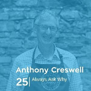Ep 25. Anthony Creswell - Always Ask Why