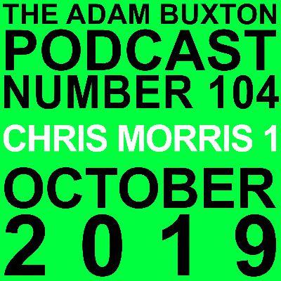 EP.104 - CHRIS MORRIS 1