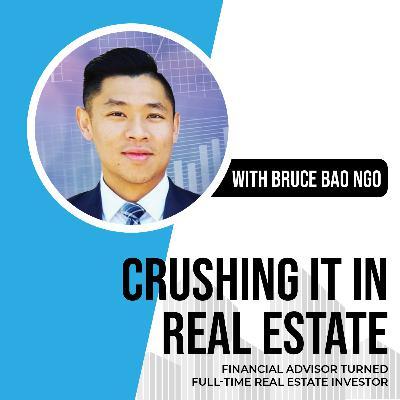 57. Financial Advisor turned Full-Time Real Estate Investor - Bruce Ngo