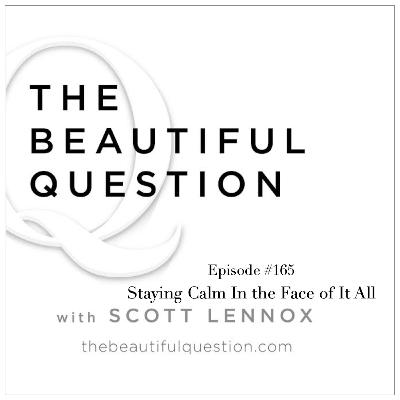 Ep. #165 Staying Calm In the Face of It All
